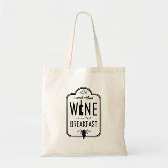 A Meal Without Wine is Called Breakfast Tote