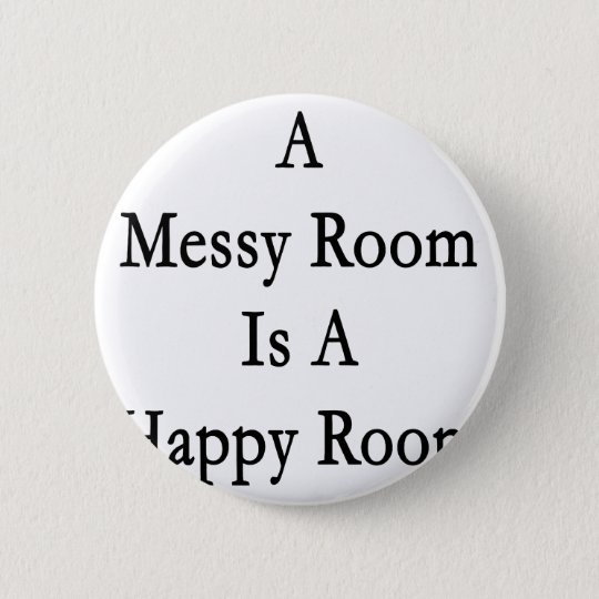 A Messy Room Is A Happy Room 6 Cm Round Badge