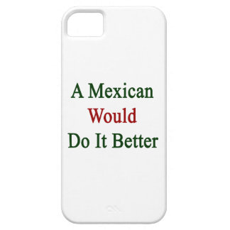 A Mexican Would Do It Better iPhone 5 Case