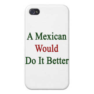 A Mexican Would Do It Better Covers For iPhone 4