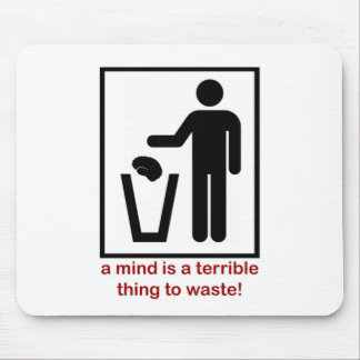 A mind is a terrible thing to waste! mouse mat