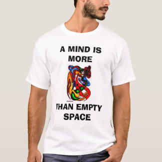 A MIND IS MORE, THAN EMPTY SPACE T-Shirt