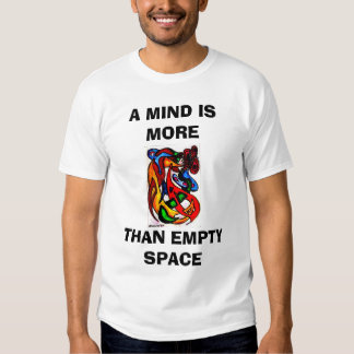 A MIND IS MORE, THAN EMPTY SPACE TSHIRT