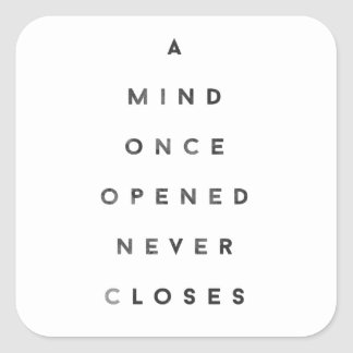 A Mind Once Opened Never Closes Square Sticker