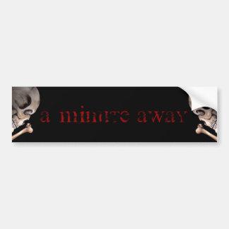 A Minute Away: Bumper Sticker Car Bumper Sticker