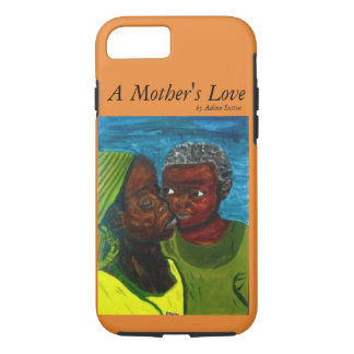 """""""A Mother's Love"""" Iphone7 Phone Case"""