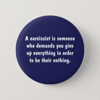 A Narcissist Is Someone Who Demands … 6 Cm Round Badge