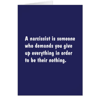 A Narcissist Is Someone Who Demands … Card