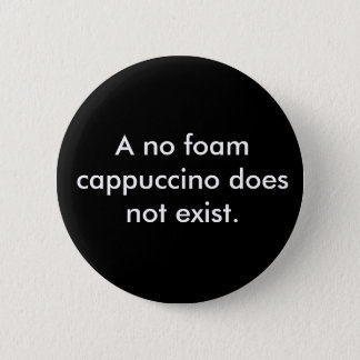 A no foam cappuccino does not exist 6 cm round badge