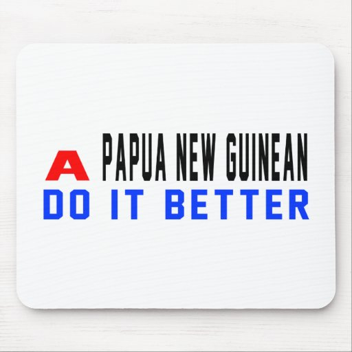 A Papua New Guinean Do It Better Mouse Pad