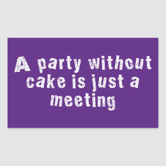 A Party Without Cake Is Just A Meeting Rectangular Sticker