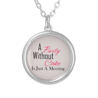 A Party Without Cake Is Just A Meeting Round Pendant Necklace