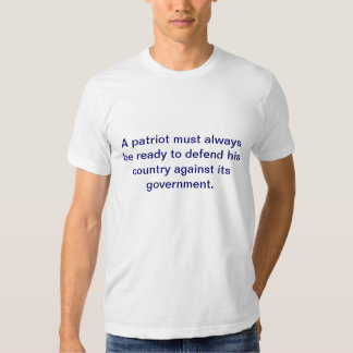 """""""A patriot must always be ready to defend his coun T-shirts"""