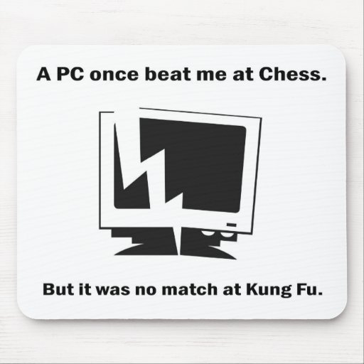 A PC once beat ME RK Chess. Mousepad