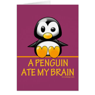 A Penguin Ate My Brain Greeting Card