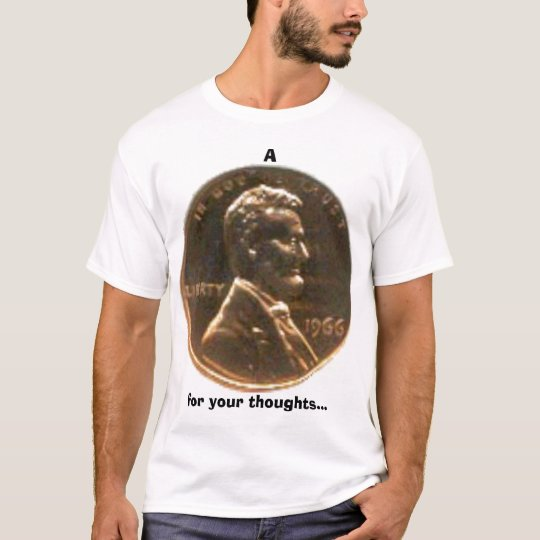 A Penny for your thoughts... T-Shirt