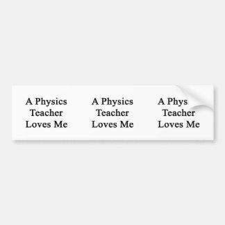 A Physics Teacher Loves Me Bumper Stickers