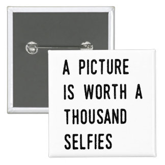 A Picture is Worth a Thousand Selfies 15 Cm Square Badge