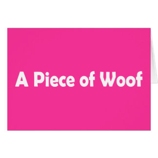 A Piece of Woof Greeting Card