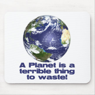 A Planet is a terrible thing to waste Mouse Mat