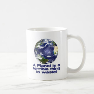 A Planet is a terrible thing to waste Mug