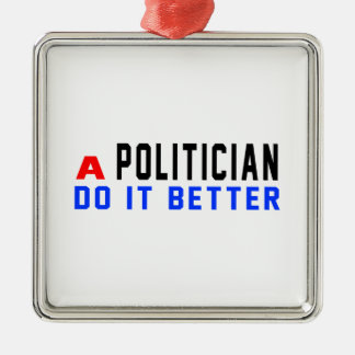 A Politician Do It Better Silver-Colored Square Decoration