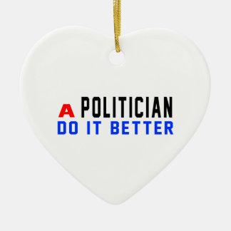 A Politician Do It Better Ceramic Heart Decoration