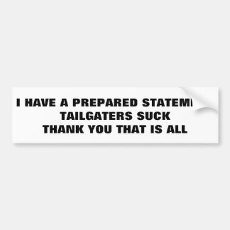 A Prepared Statement Tailgaters Suck, That Is All Bumper Sticker