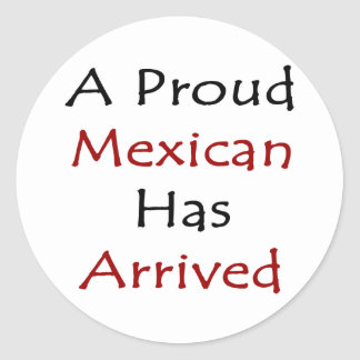 A Proud Mexican Has Arrived Round Stickers