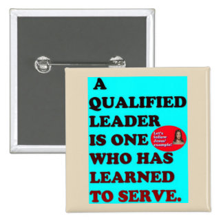 A Qualified Leader Has Learned To Serve. 15 Cm Square Badge