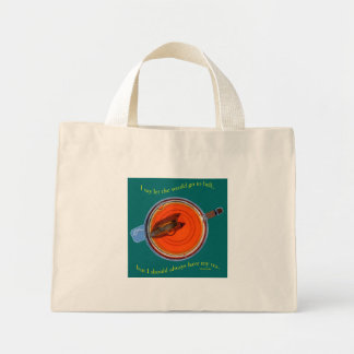 A Quote about Tea for your cup Mini Tote Bag