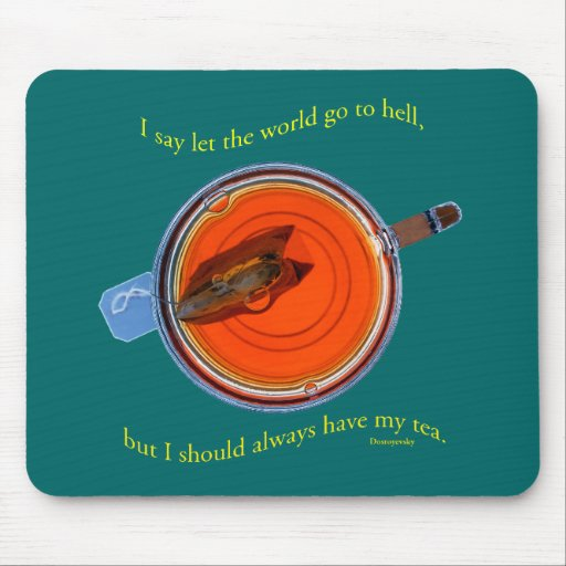 A Quote about Tea for your cup Mouse Pad