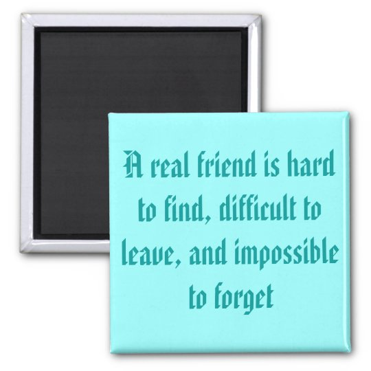 A real friend is hard to find, magnet