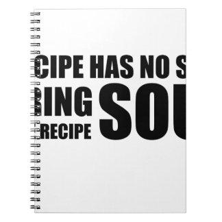 A recipe has no soul. I bring soul to the recipe. Spiral Note Book