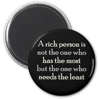 A rich person is not the one who has the most magnet