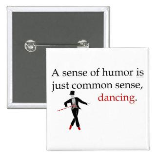 A Sense of Humor is just Common Sense, Dancing. 15 Cm Square Badge