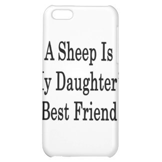 A Sheep Is My Daughter s Best Friend iPhone 5C Case