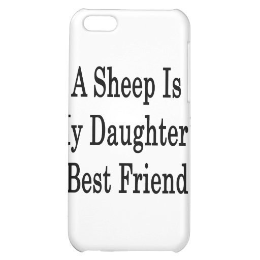 A Sheep Is My Daughter's Best Friend iPhone 5C Case