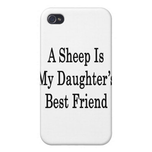 A Sheep Is My Daughter's Best Friend iPhone 4/4S Cases