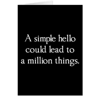 A Simple Hello Could Lead to a Million Things Greeting Card