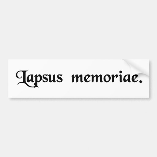 A slip of the memory. bumper sticker