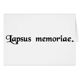 A slip of the memory. greeting card