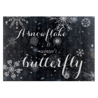 A snowflake is winter's butterfly saying cutting board