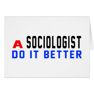 A Sociologist Do It Better Greeting Cards