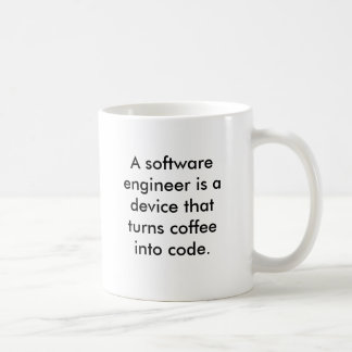 A software engineer is a device that turns coff... coffee mug