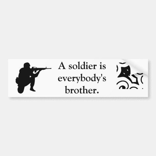 A soldier is everybody's brother. bumper sticker
