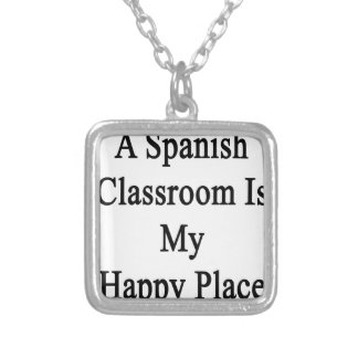 A Spanish Classroom Is My Happy Place Silver Plated Necklace