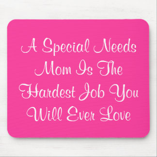 A Special Needs Mom Is The Hardest Job You Will... Mouse Mat