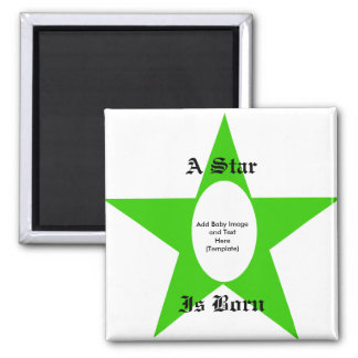 A Star Is Born - Add Baby Image and Text Template Square Magnet