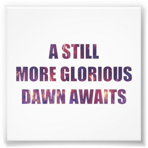 A Still More Glorious Dawn Awaits Photo